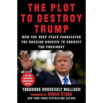 The Plot to Destroy Trump - How the Deep State Fabricated the Russian