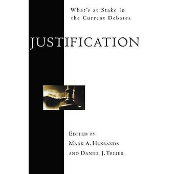 Justification - What's at Stake in the Current Debates by Mark A. Husb