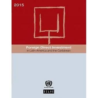 Foreign Direct Investment in Latin America and the Caribbean - 2015 by