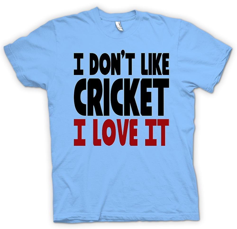 Mens T-shirt - I Don't Like Cricket, I Love It - Funny