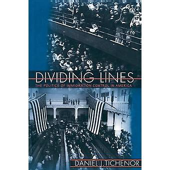 Dividing Lines - The Politics of Immigration Control in America by Dan