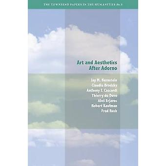 Art and Aesthetics After Adorno by J. M. Bernstein - Claudia Brodsky