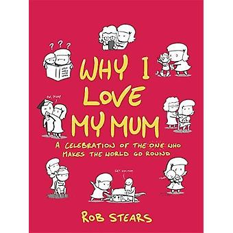 Why I Love My Mum - The Perfect Mother's Day Gift for 2017! by Rob Ste