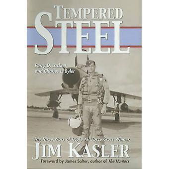 Gehärtetem Stahl - die drei Kriege der dreifachen Air Force Cross-Gewinner Jim K
