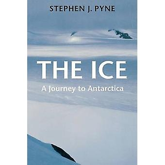 The Ice - A Journey to Antarctica by Stephen J. Pyne - 9780295976785 B