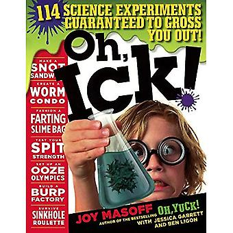 Oh, Ick!: 117 Science Experiments Guaranteed to Gross You Out!