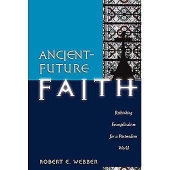 Ancient-future Faith: Rethinking Evangelicalism for a Postmodern World (Ancient-Future)