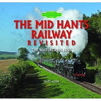 The Mid Hants Railway Revisited: The Watercress Line