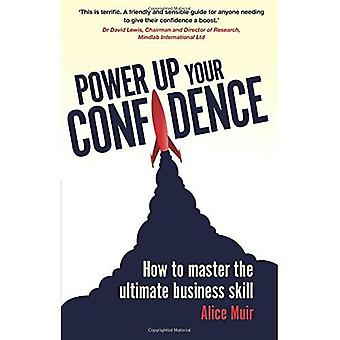 Allumez votre confiance: Comment maîtriser la compétence ultime Business