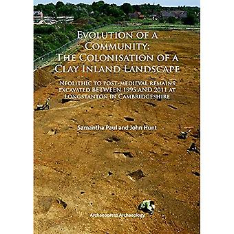 Evolution of a Community: the Colonisation of a Clay Inland Landscape: Neolithic to Post-Medieval Remains Excavated...