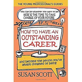 Hoe hebben een uitstekende loopbaan: en wordt de persoon die u hebt altijd van gedroomd om (Young Professional's Guide)