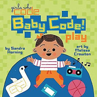 Baby Code! Play (Girls Who� Code) [Board book]