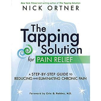 The Tapping Solution For Pain Relief: A Step-By-Step� Guide To Reducing And Eliminating Chronic Pain,