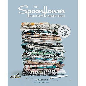 Das Spoonflower schnell Nähen Projektbuch: 33 Baumärkte machen das Beste aus Ihrem Stoff Stash: 33 Baumärkte machen das Beste aus Ihrem Stoff Stash