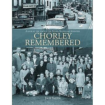 Chorley Remembered.: A Look� at the Town in the 50's,� 60's and 70's