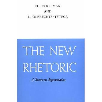 New Rhetoric The A Treatise on Argumentation by Perelman & Cham