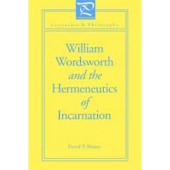 William Wordsworth and the Hermeneutics of Incarnation by Haney & David P.