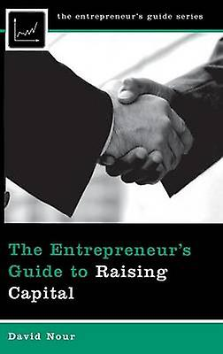 The Entrepreneurs Guide to Raising Capital by Nour & David