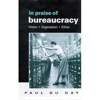 In Praise of Bureaucracy Weber  Organization  Ethics by Du Gay & Paul