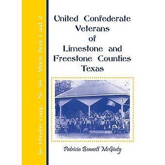 United Confederate Veterans of Limestone and Freestone Counties Texas Joe Johnston Camp No. 94 Minute Book 1 and 2 by McGinty & Patricia Bennett
