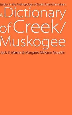 A Dictionary of CreekMuskogee With Notes on the Florida and Oklahoma Seminole Dialects of Creek by Martin & Jack B.