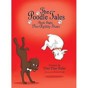 The Poodle Tales Book Eight Poo Agility Stars by Faber & Toni Tuso