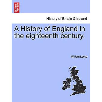 A History of England in the eighteenth century. by Lecky & William
