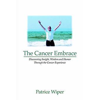 De omhelzing van de kanker ontdekken inzicht wijsheid en Humor door de ervaring van de kanker door wisser & Patrice