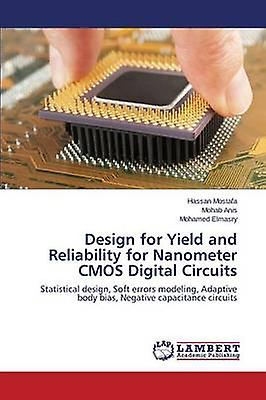 Design for Yield and Reliability for Nanometer CMOS Digital Circuits by Mostafa Hassan