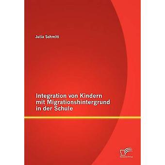 Integration von Kindern mit Migrationshintergrund in der Schule by Schmitt & Julia