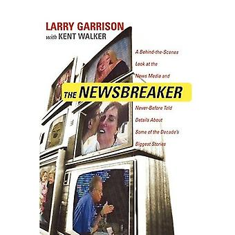 The Newsbreaker - A Behind the Scenes Look at the News Media and Never