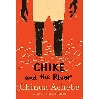 Chike and the River by Chinua Achebe - Edel Rodriguez - 9780307473868