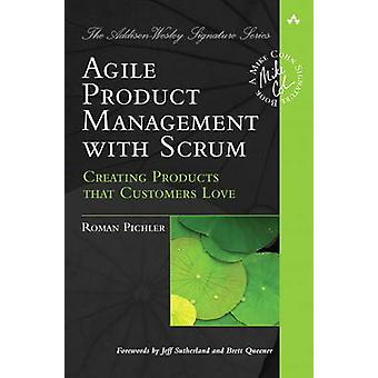 Agile Product Management with Scrum - Creating Products That Customers