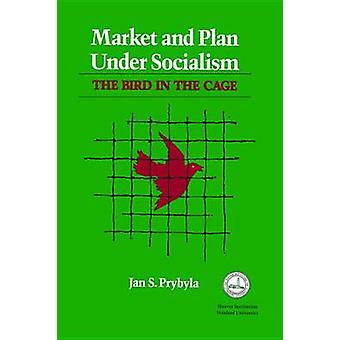 Market and Plan Under Socialism - Bird in the Cage by Jan S. Prybyla -