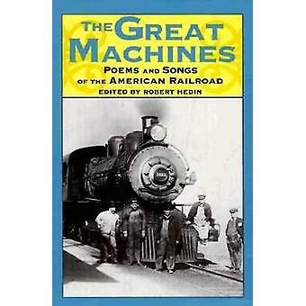 The Great Machines - Poems and Songs of the American Railroad by Rober