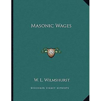 Masonic Wages by W L Wilmshurst - 9781163071991 Book