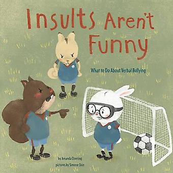 Insults Aren't Funny - What to Do about Verbal Bullying by Amanda F Do