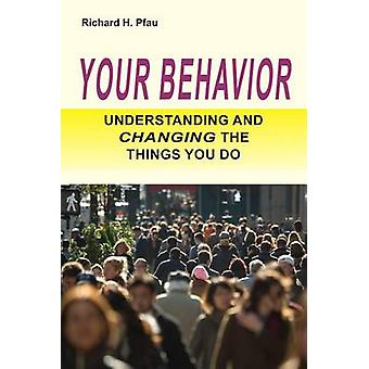 Your Behavior - Understanding and Changing the Things You Do by Richar