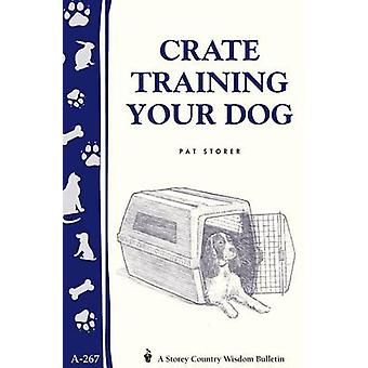 Crate Training Your Dog - Storey's Country Wisdom Bulletin A-267 by Pa