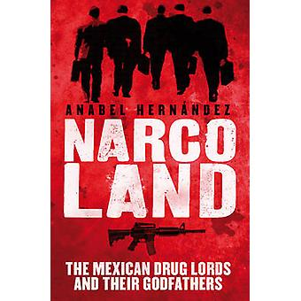Narcoland - The Mexican Drug Lords and Their Godfathers by Anabel Hern