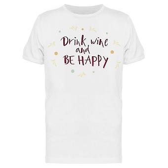 Drink Wine Be Happy Tee Men's -Image by Shutterstock