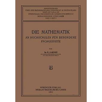 Die Mathematik an Hochschulen Fur Besondere Fachgebiete by Jahnke & Eugen