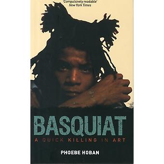 Basquiat: A Quick Killing in Art (Paperback) by Hoban Phoebe