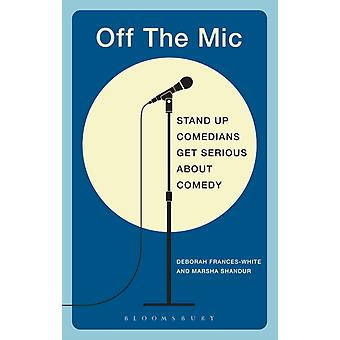 Off the Mic: The World's Best Stand-Up Comedians Get Serious About Comedy (Performance Books) (Paperback) by Frances-White Deborah Shandur Marsha
