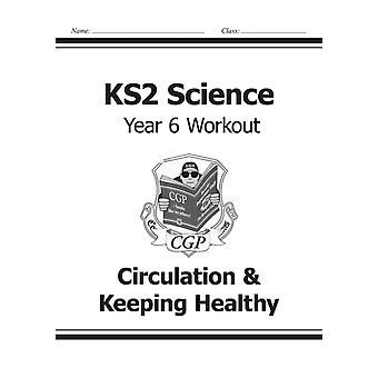 KS2 Science Year Six Workout: Circulation & Keeping Healthy (for the New Curriculum) (Paperback) by Cgp Books Cgp Books