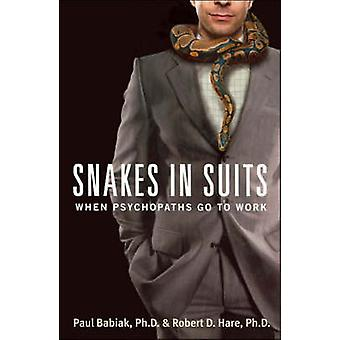 Snakes in Suits - When Psychopaths Go to Work by Paul Babiak - Robert