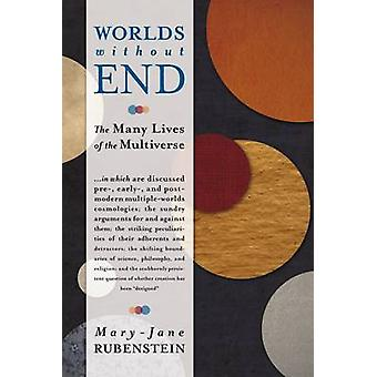 Worlds Without End - The Many Lives of the Multiverse by Mary-Jane Rub