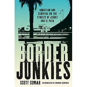 Border Junkies - Addiction and Survival on the Streets of Juarez and E