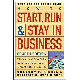 How to Start - Run and Stay in Business - The Nuts-and-Bolts Guide to