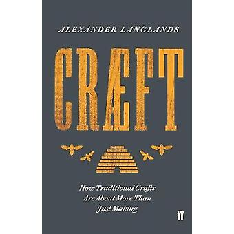 Craeft - How Traditional Crafts are About More Than Just Making by Ale